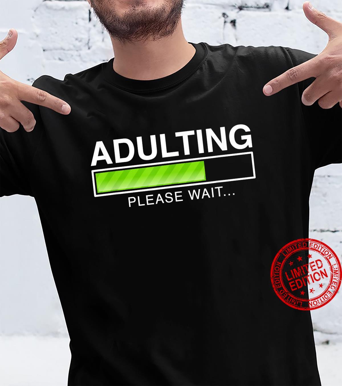 Adulting please wait adult saying, joke, sarcasm Shirt