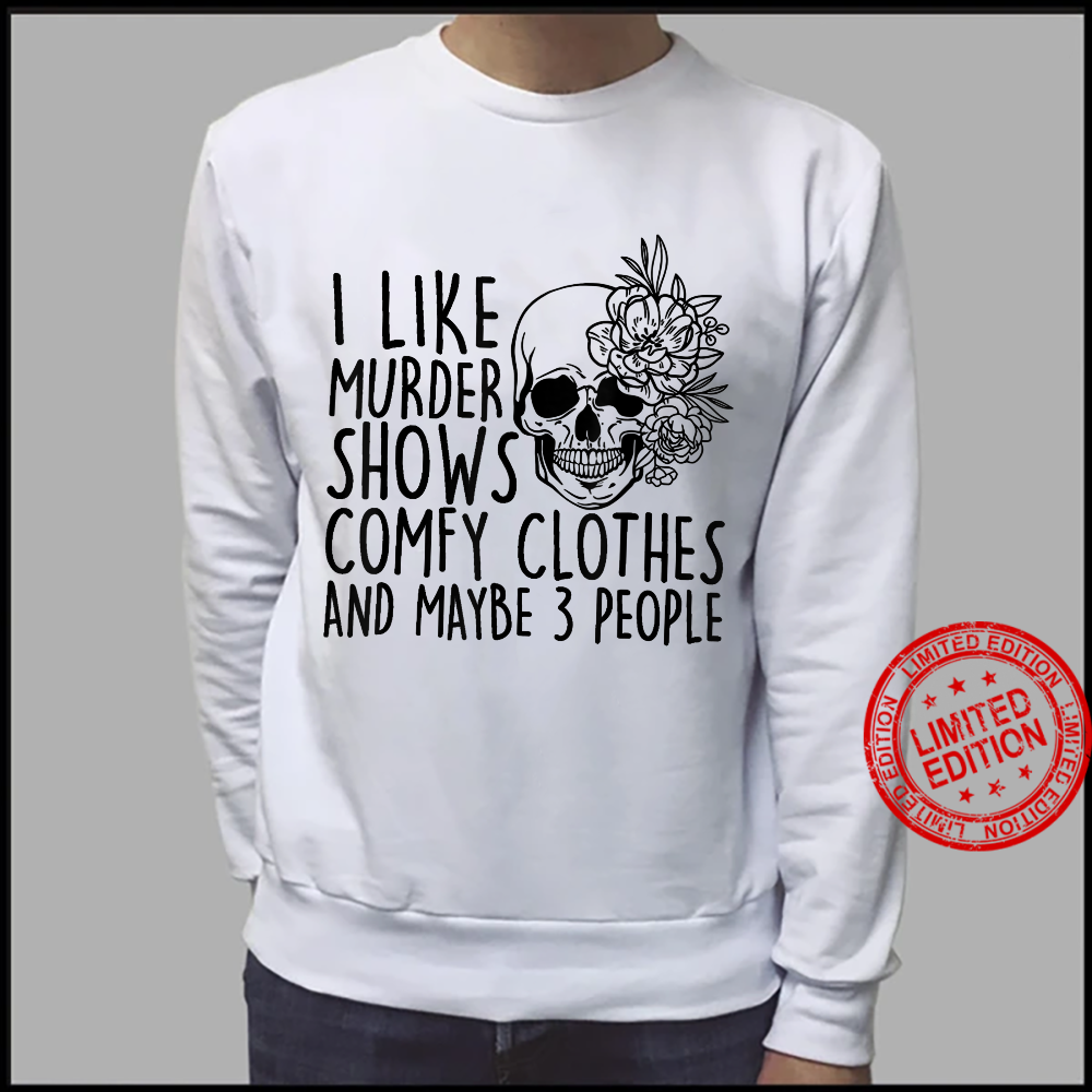 I Like Murder Shows Comfy Clothes And Maybe 3 People Shirt sweater