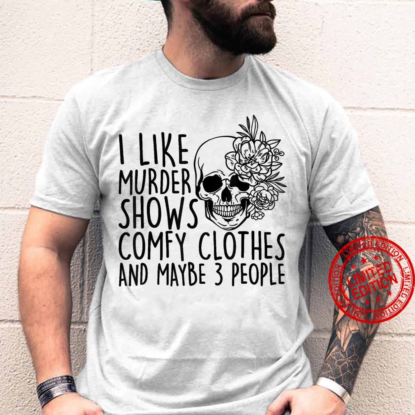 I Like Murder Shows Comfy Clothes And Maybe 3 People Shirt