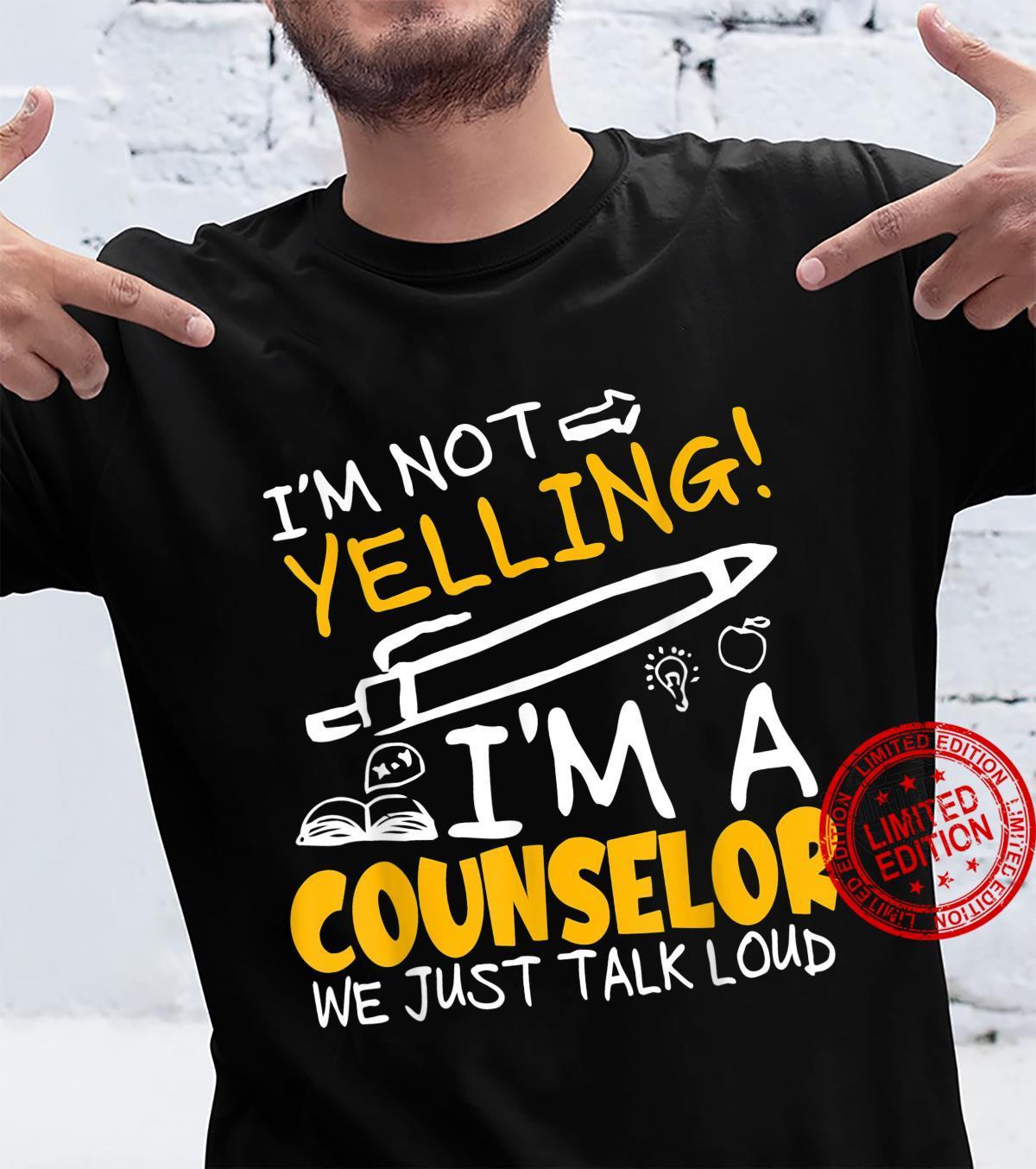 I'm Not Yelling I'm A Teacher Counselor we just talk loud Shirt