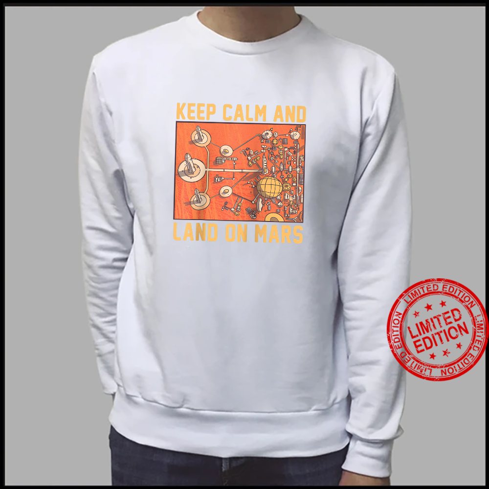 Keep Calm And Land On Mars Mars Helicopter Ingenuity NASA Shirt sweater