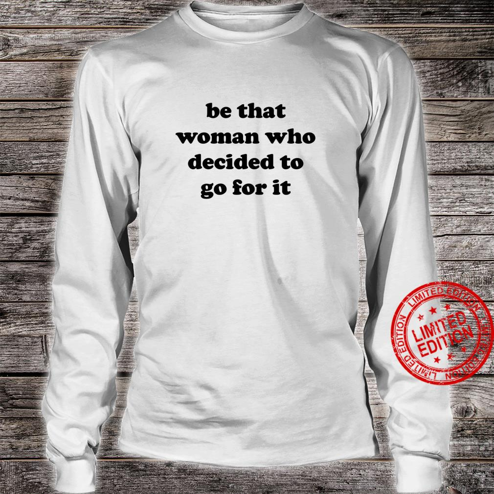 Motivational Saying Empowering Inspirational Quote Feminist Shirt long sleeved