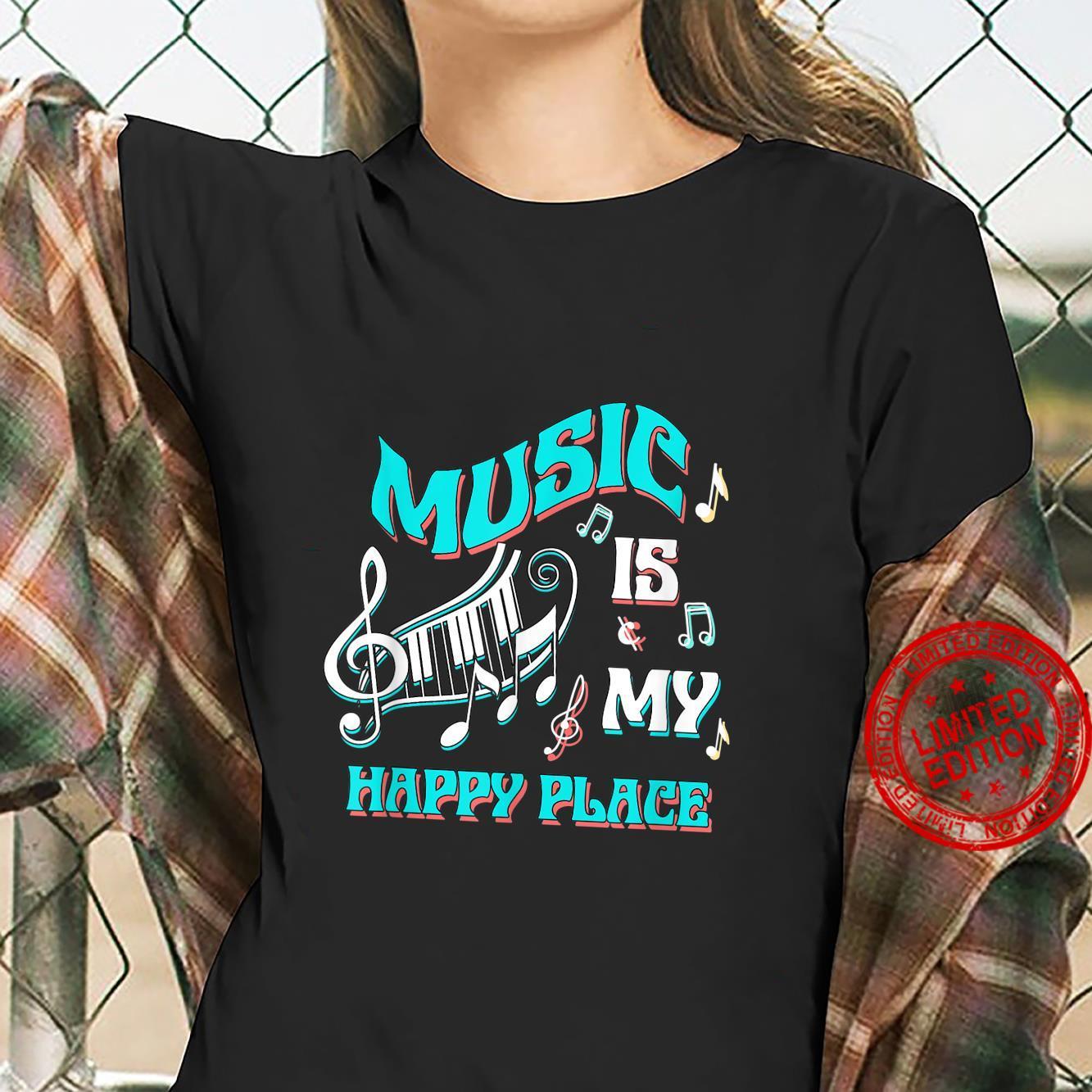 Music is My Happy Place Musician Inspiring Music Shirt ladies tee
