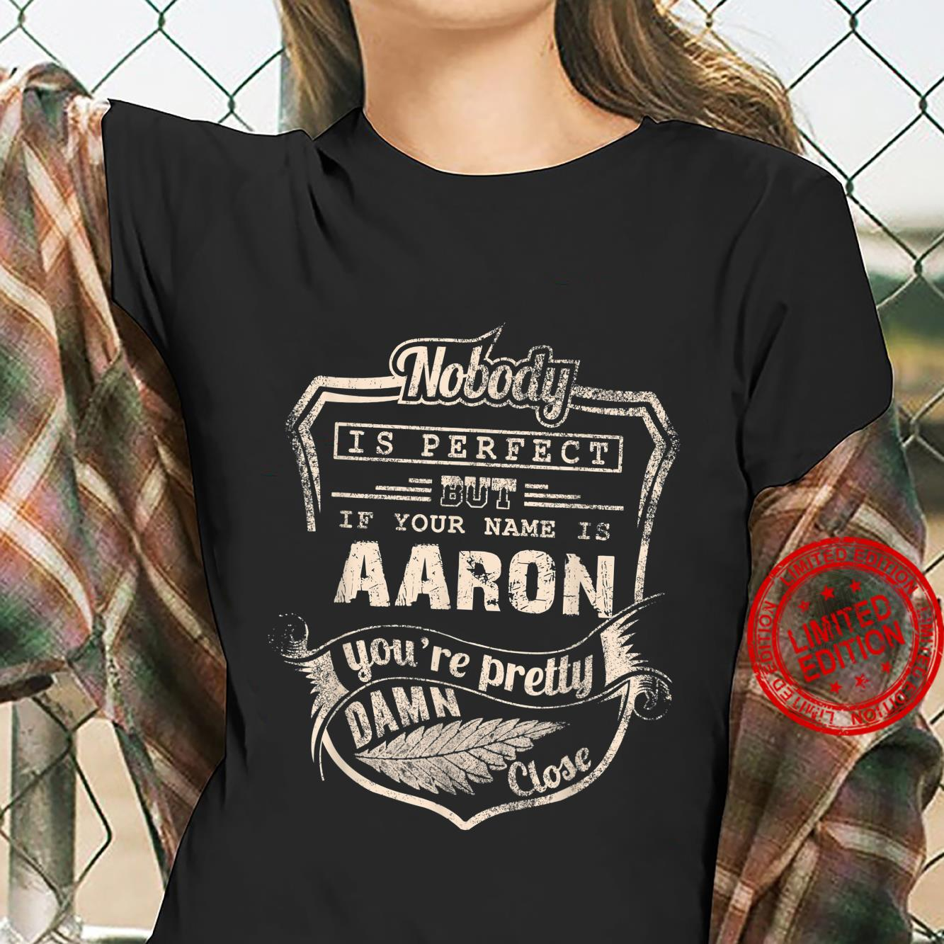 Nobody is perfect but if your name is AARON Shirt ladies tee