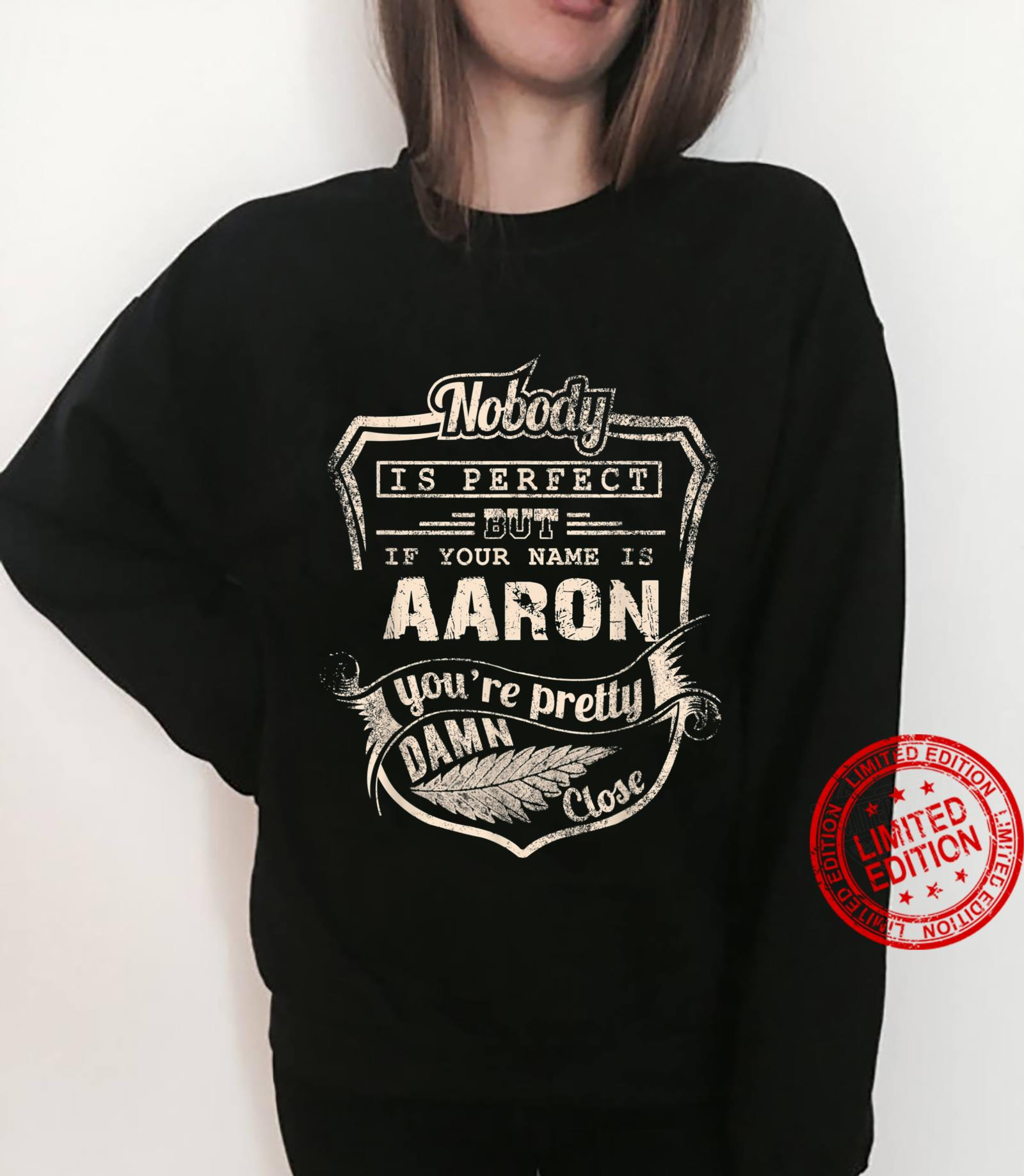 Nobody is perfect but if your name is AARON Shirt sweater