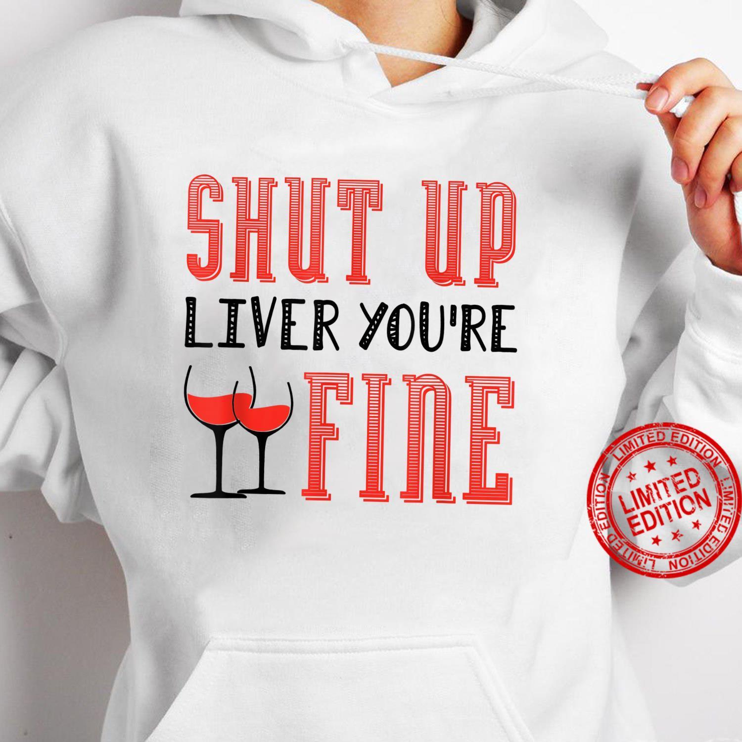 Shut Up Liver You're Fine Wein Pulli Weintrinker Shirt hoodie