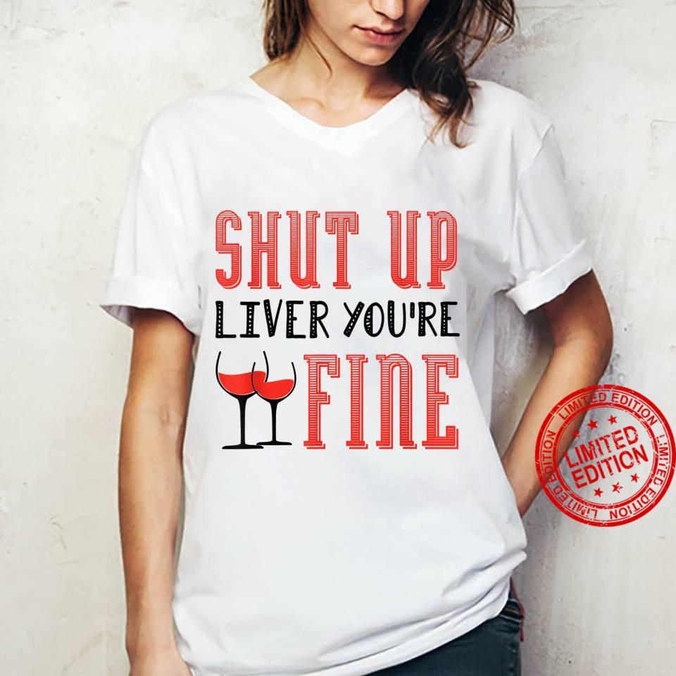 Shut Up Liver You're Fine Wein Pulli Weintrinker Shirt ladies tee