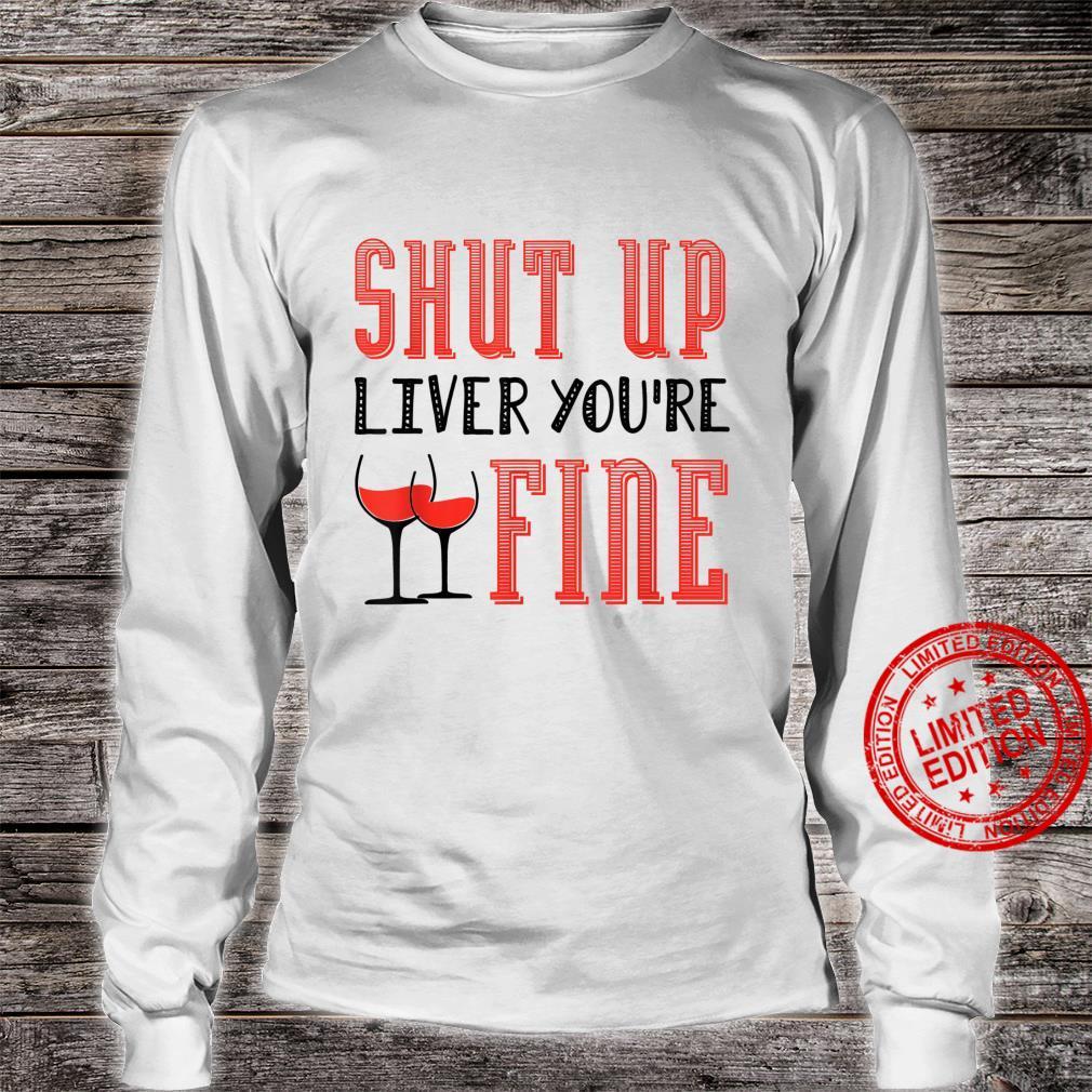 Shut Up Liver You're Fine Wein Pulli Weintrinker Shirt long sleeved