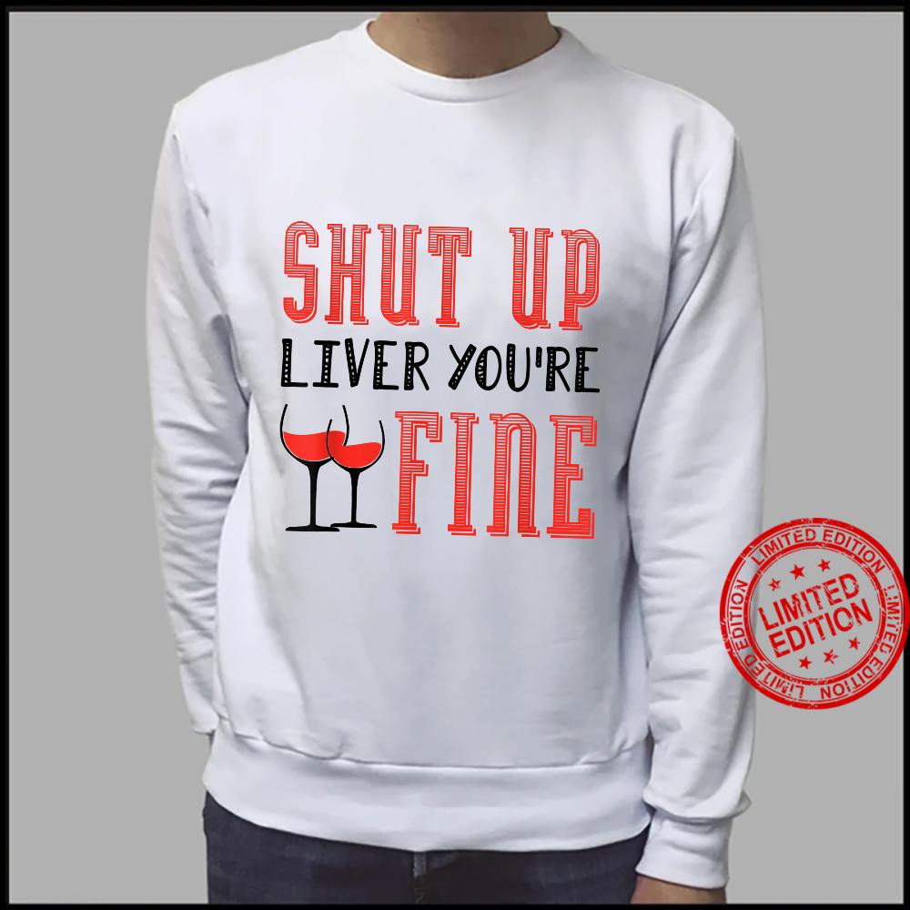 Shut Up Liver You're Fine Wein Pulli Weintrinker Shirt sweater
