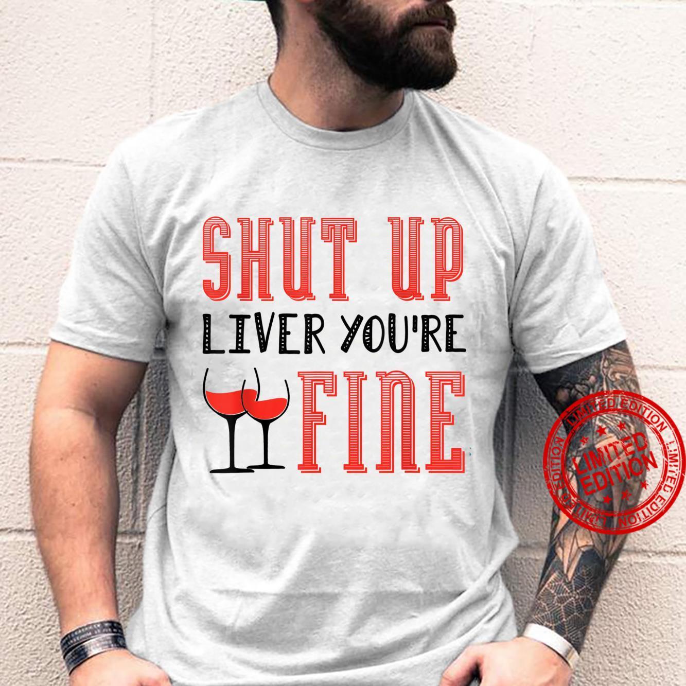 Shut Up Liver You're Fine Wein Pulli Weintrinker Shirt