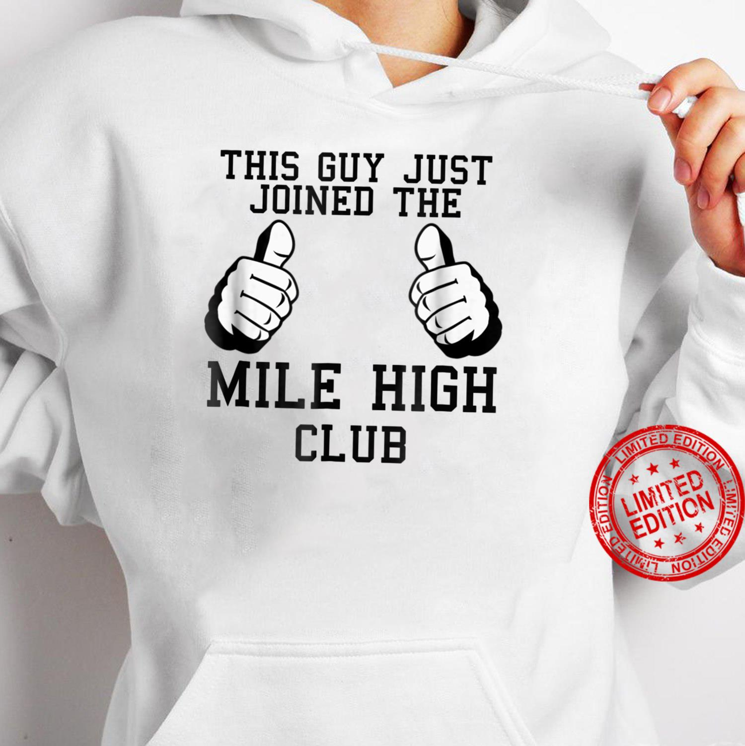 This Guy Just Joined The Mile High Club Shirt hoodie