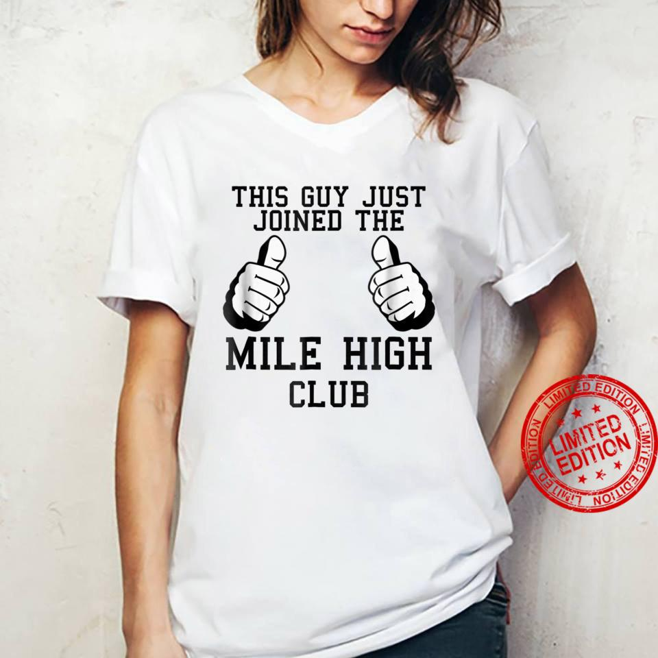 This Guy Just Joined The Mile High Club Shirt ladies tee
