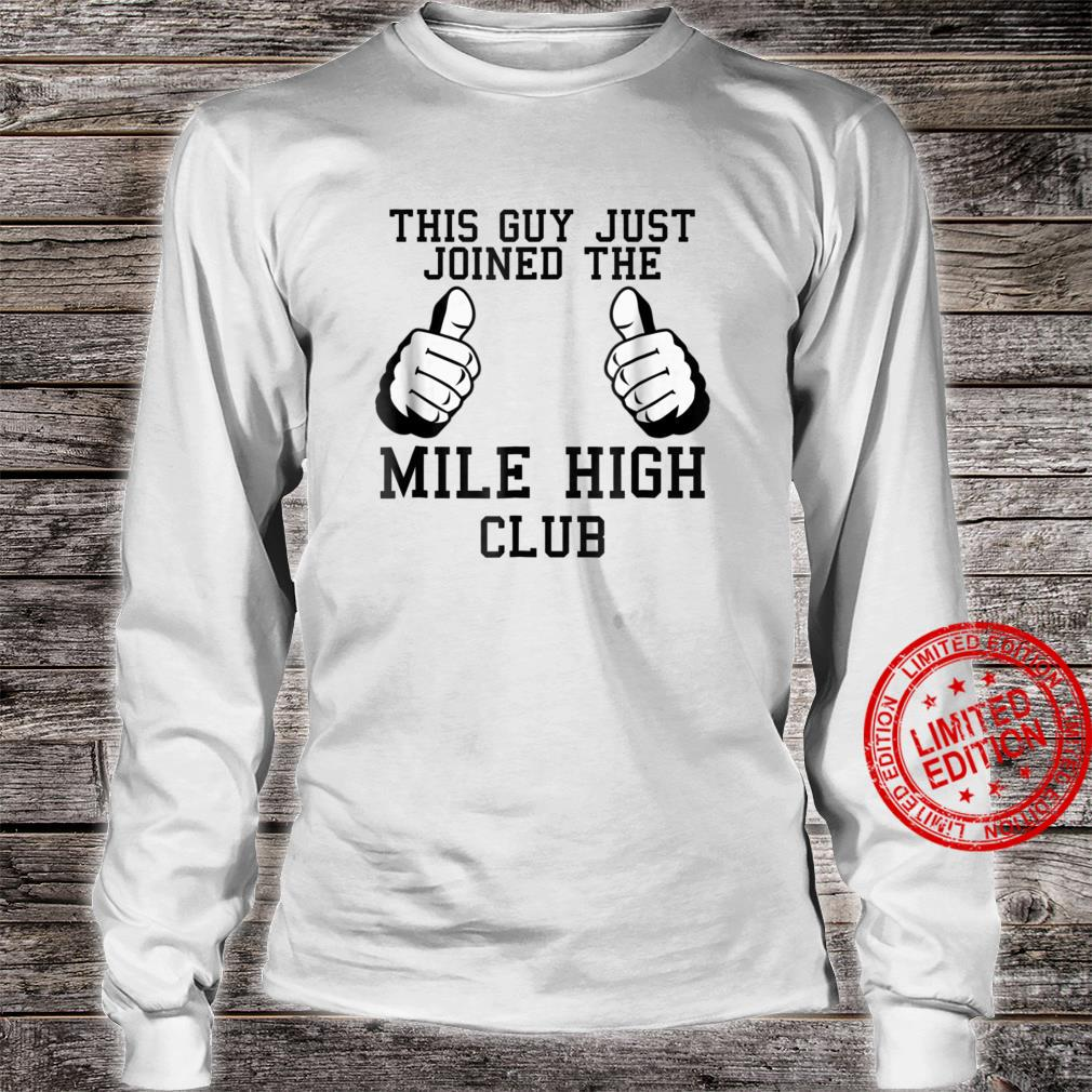 This Guy Just Joined The Mile High Club Shirt long sleeved