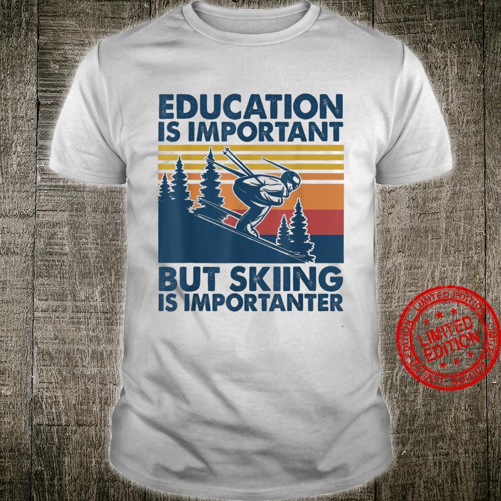 Vintage Bildung ist wichtig, aber Skifahren ist wichtig Shirt
