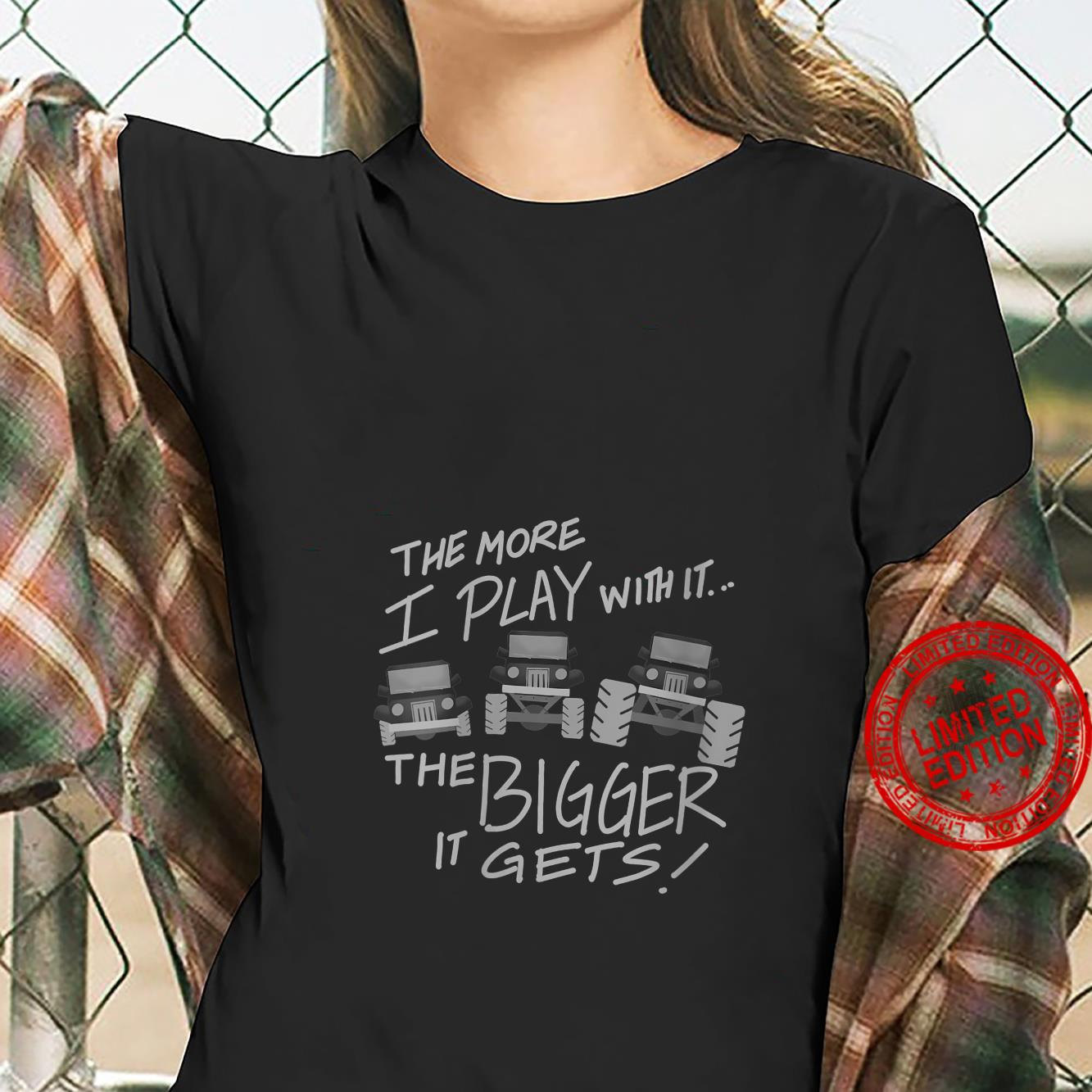 Womens The More I Play With It The Bigger It Gets Truck Shirt ladies tee