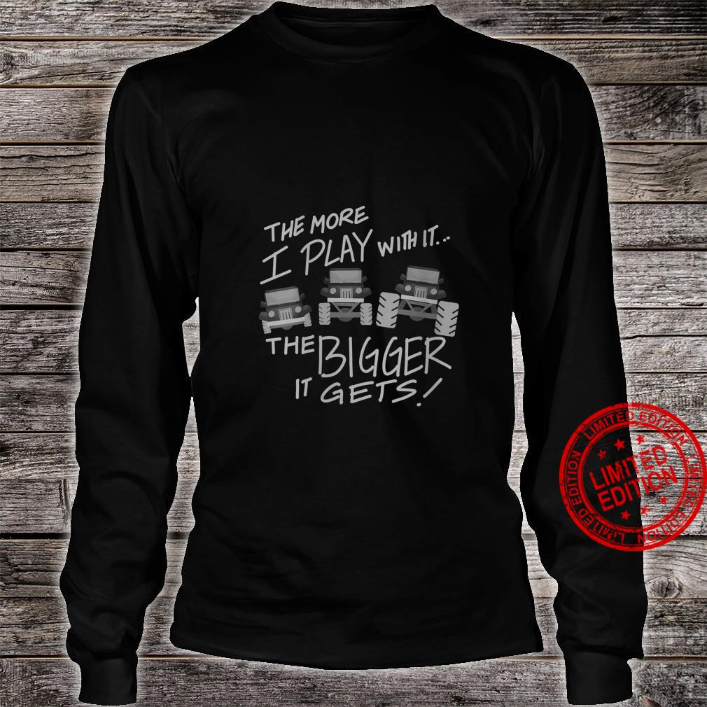Womens The More I Play With It The Bigger It Gets Truck Shirt long sleeved