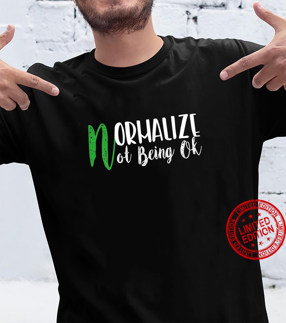 Womenstal Health Awareness Normalize Not Being Ok Shirt