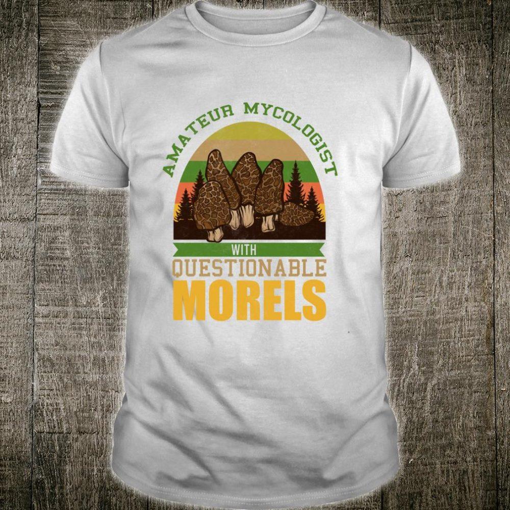 Amateur Mycologist with Questionable Morels Morel Mushroom Shirt