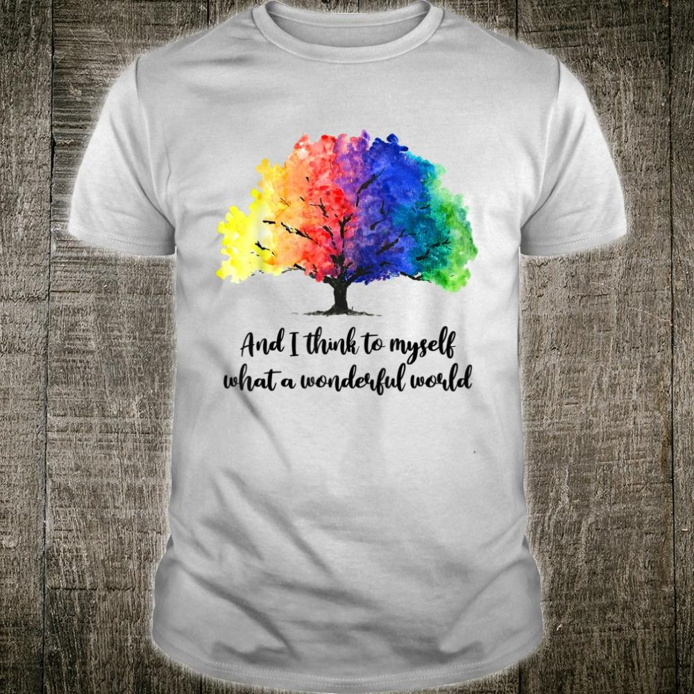 And I Think To Myself What A Wonderful World Hippie Costume Shirt