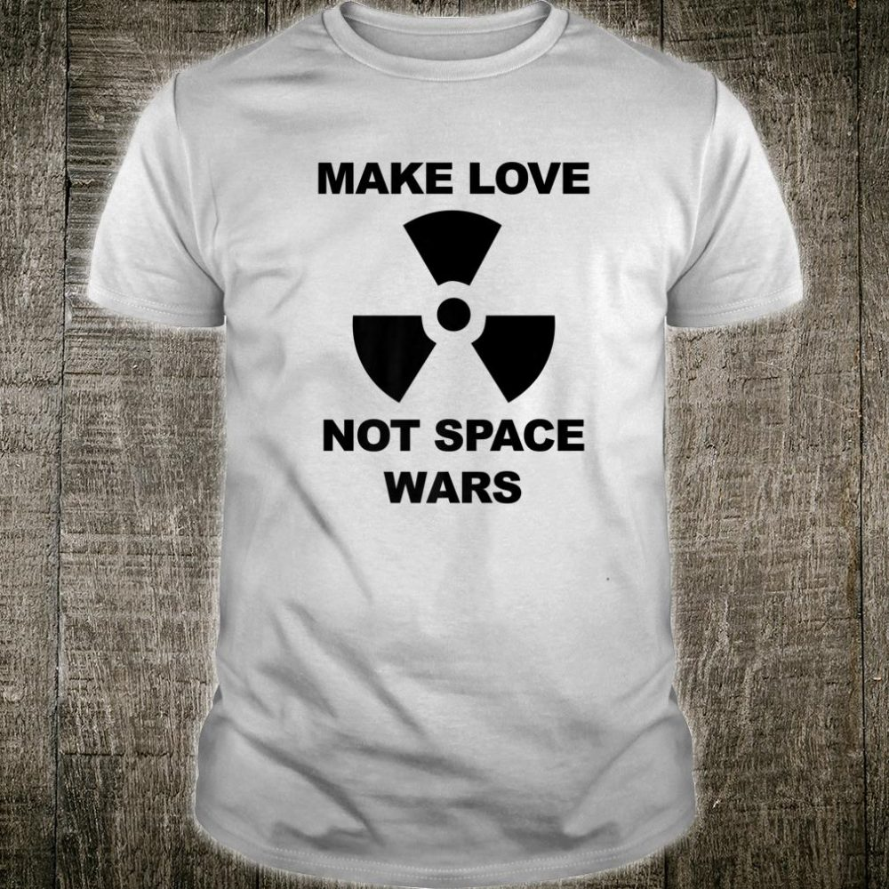 Anti Space Force Make Love Not Space Wars Shirt