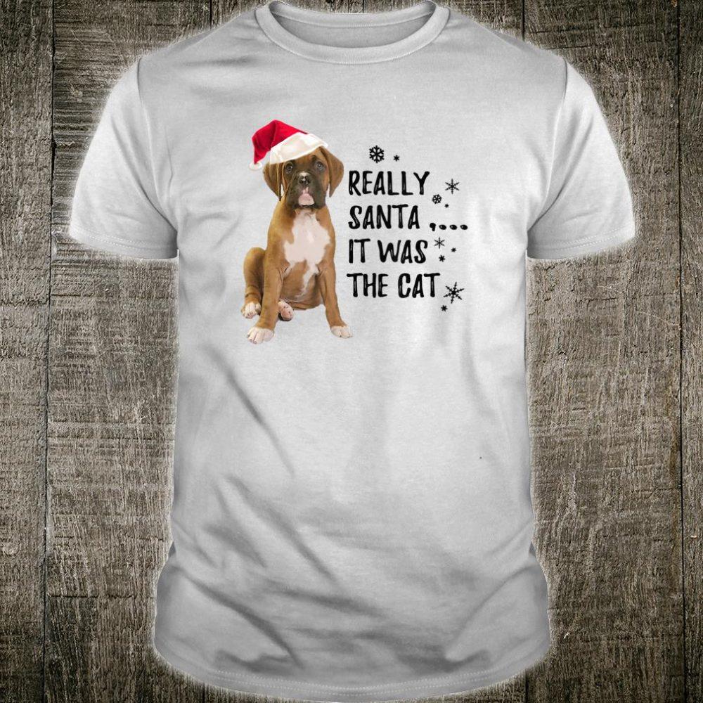Boxer Dog Christmas Really Santa, the Cat Did It Shirt