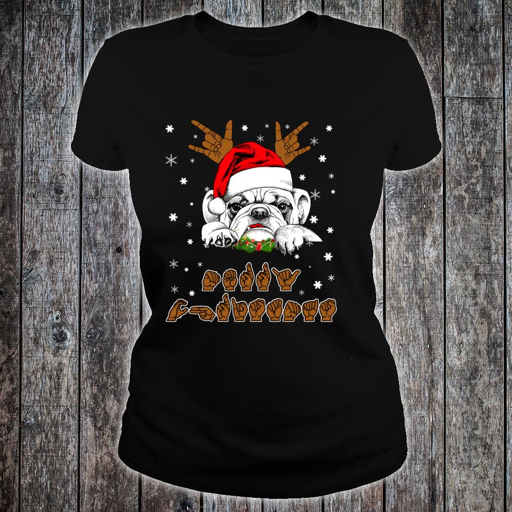 Bulldog Dog ASL Sign Language Deaf Christmas Shirt ladies tee