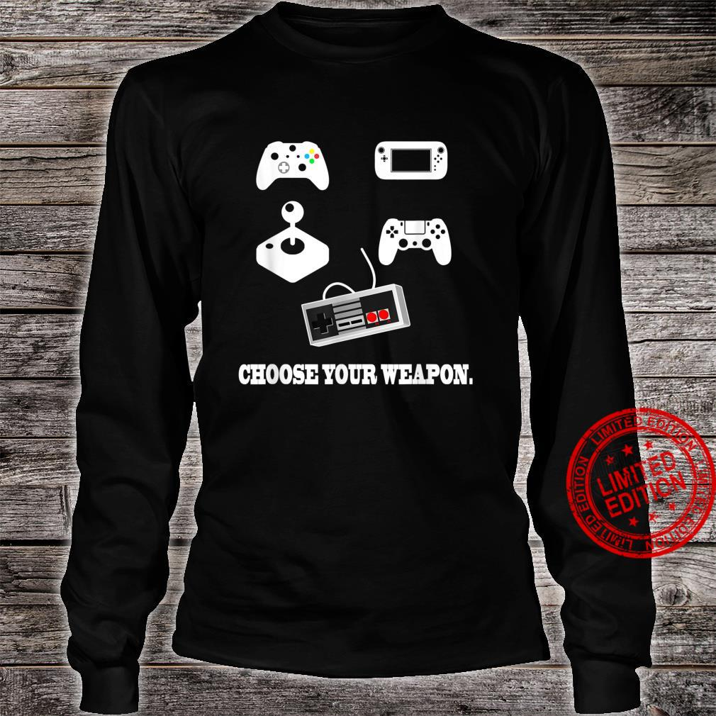 Choose Your Weapon Controller Gaming Video Gamer Shirt long sleeved