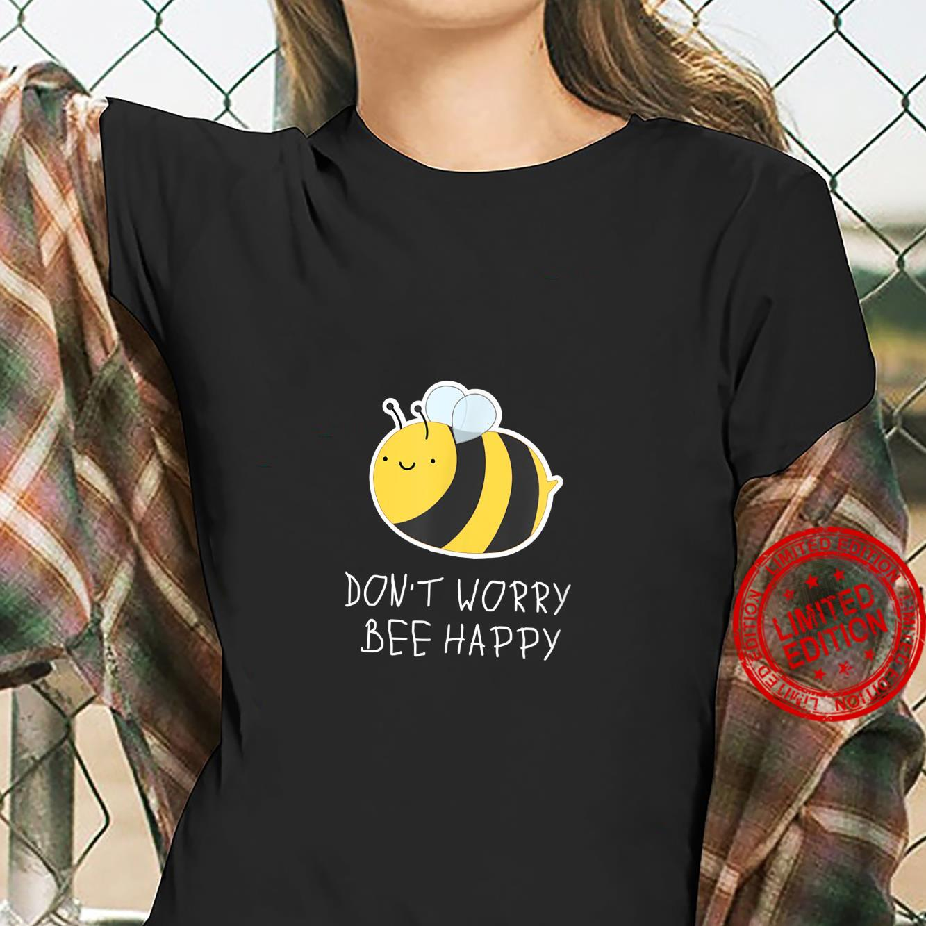 DON'T WORRY, BEE HAPPY fun positive vibes Shirt ladies tee