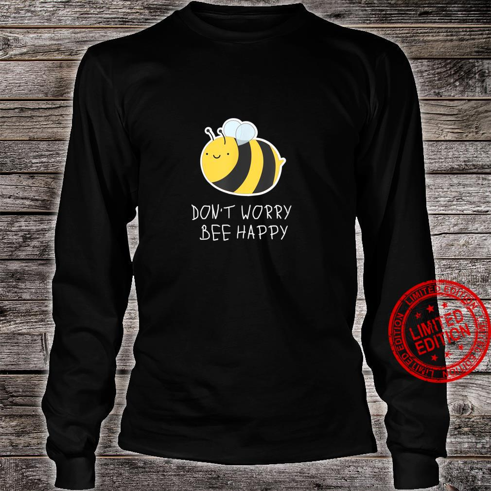 DON'T WORRY, BEE HAPPY fun positive vibes Shirt long sleeved