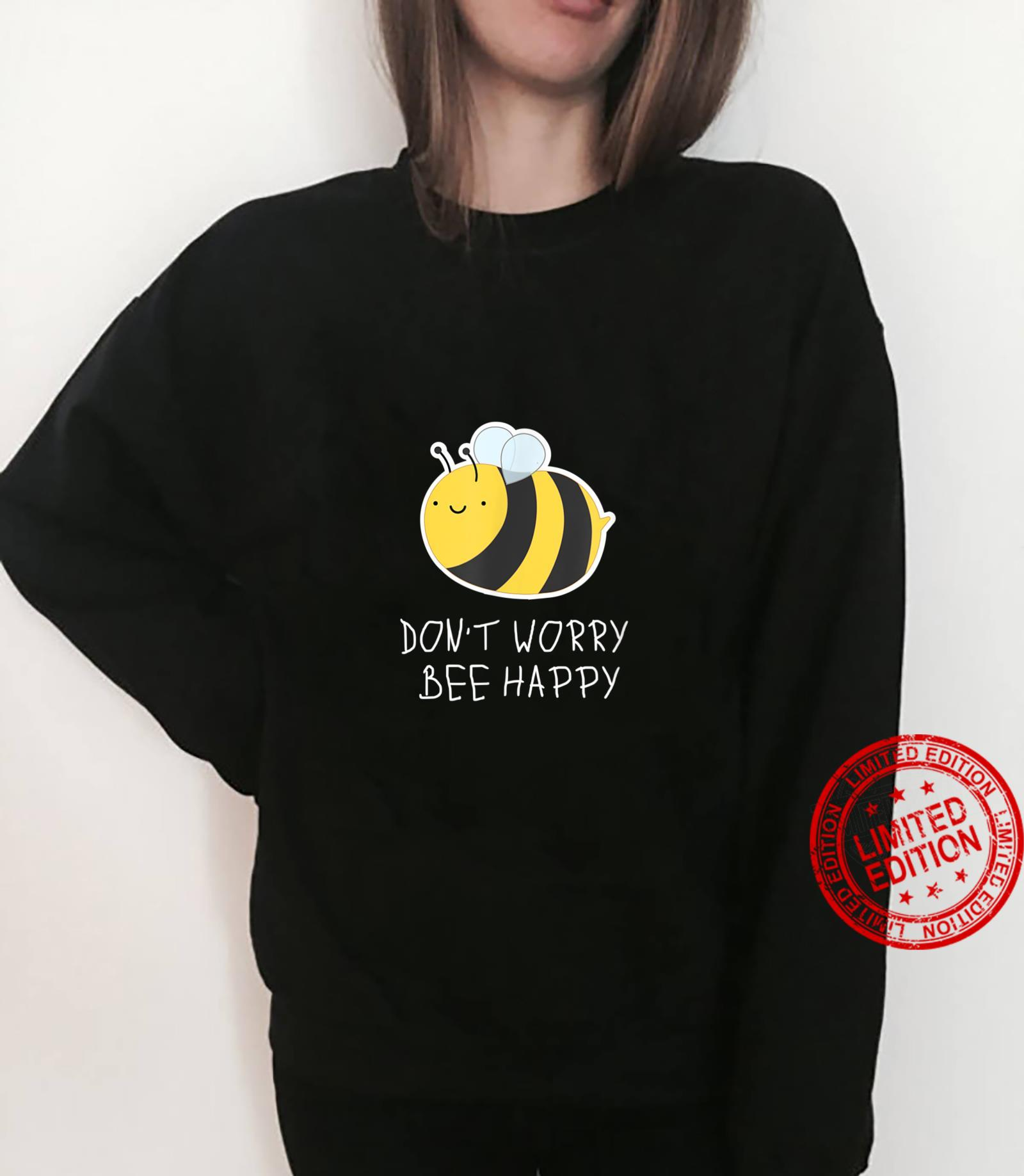 DON'T WORRY, BEE HAPPY fun positive vibes Shirt sweater