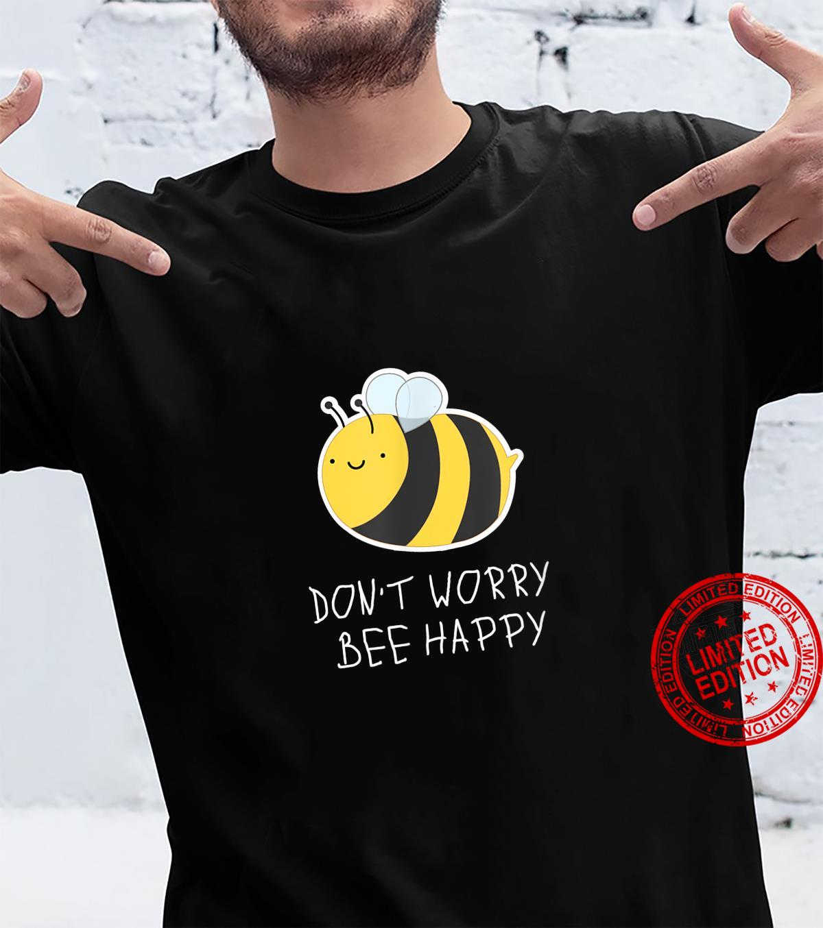 DON'T WORRY, BEE HAPPY fun positive vibes Shirt