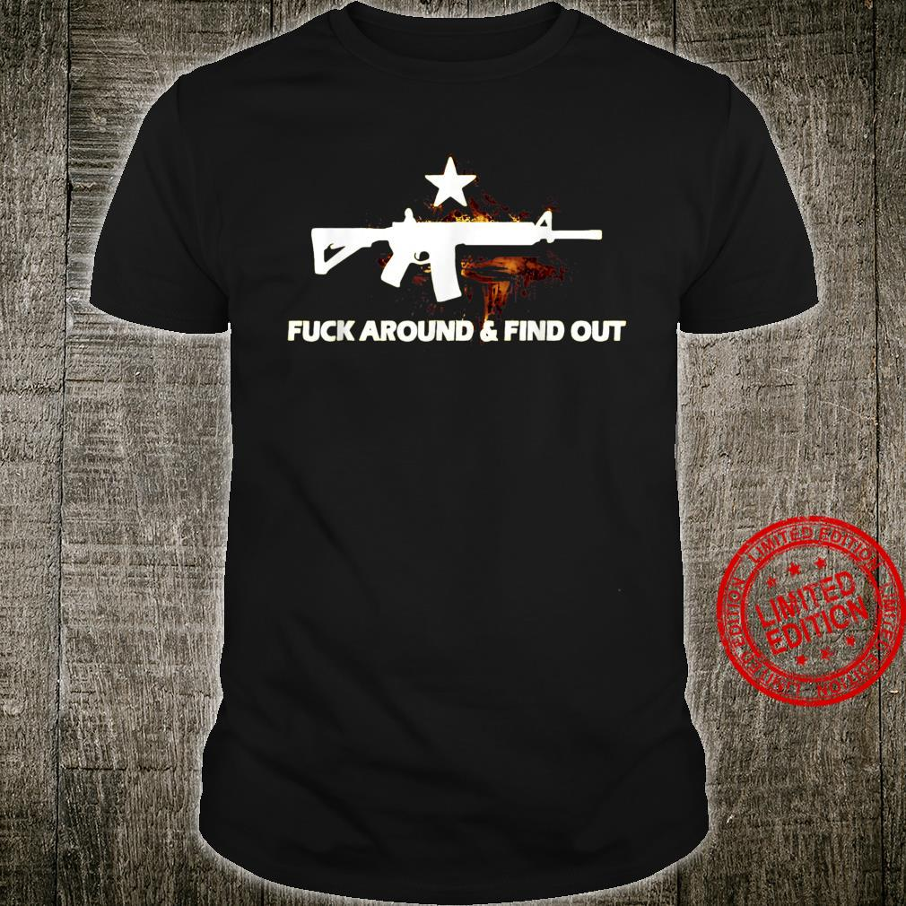 F Around and Find Out Right Wing Second Amendment MAGA Shirt