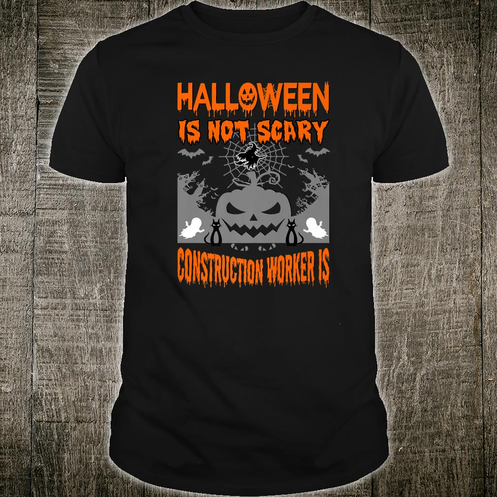 Halloween Is Not Scary Construction Worker Is Shirt