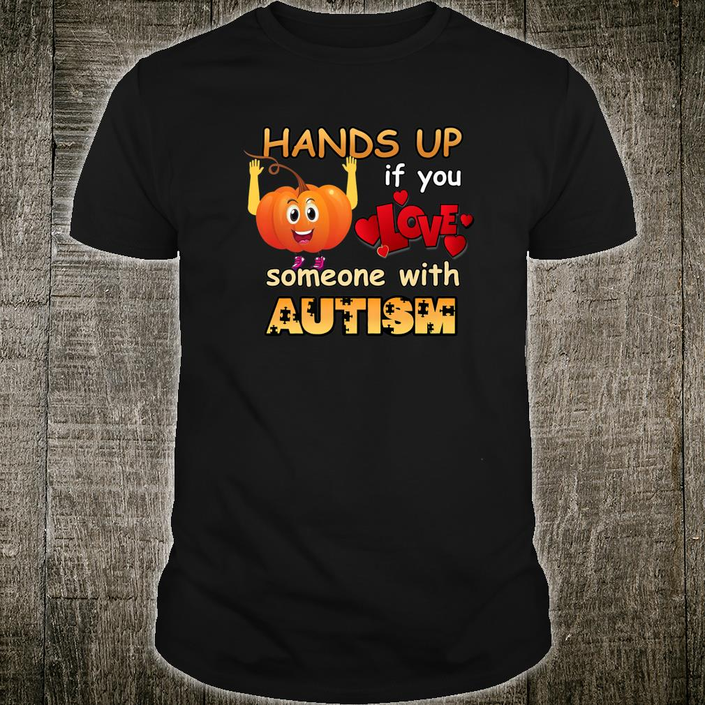 Hands up if you love someone with autism 2020 Shirt