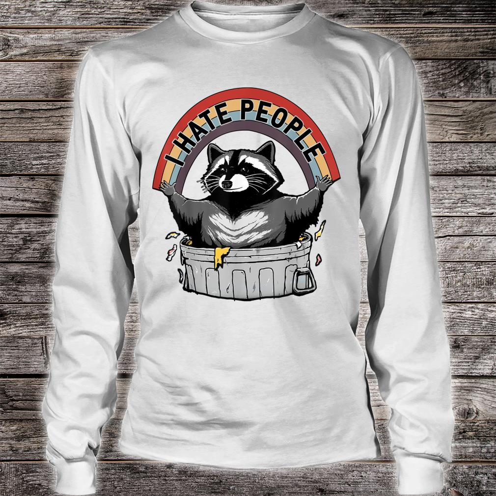 I Hate People Raccoon Trash Panda Shirt long sleeved