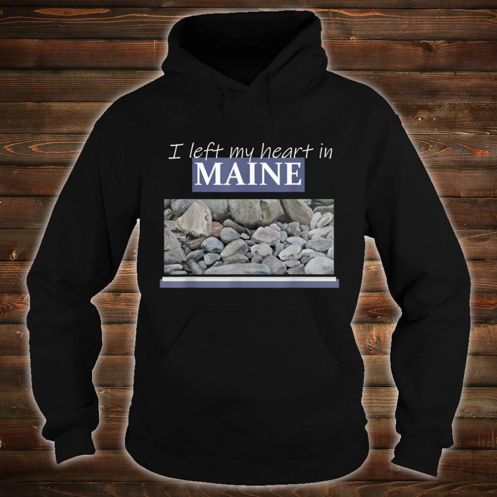 I Left My Heart In Maine Shirt hoodie