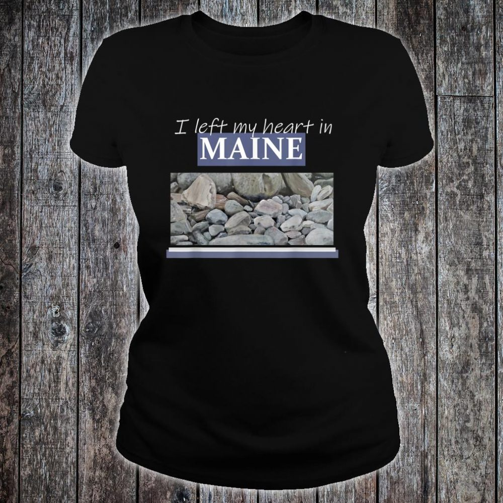 I Left My Heart In Maine Shirt ladies tee