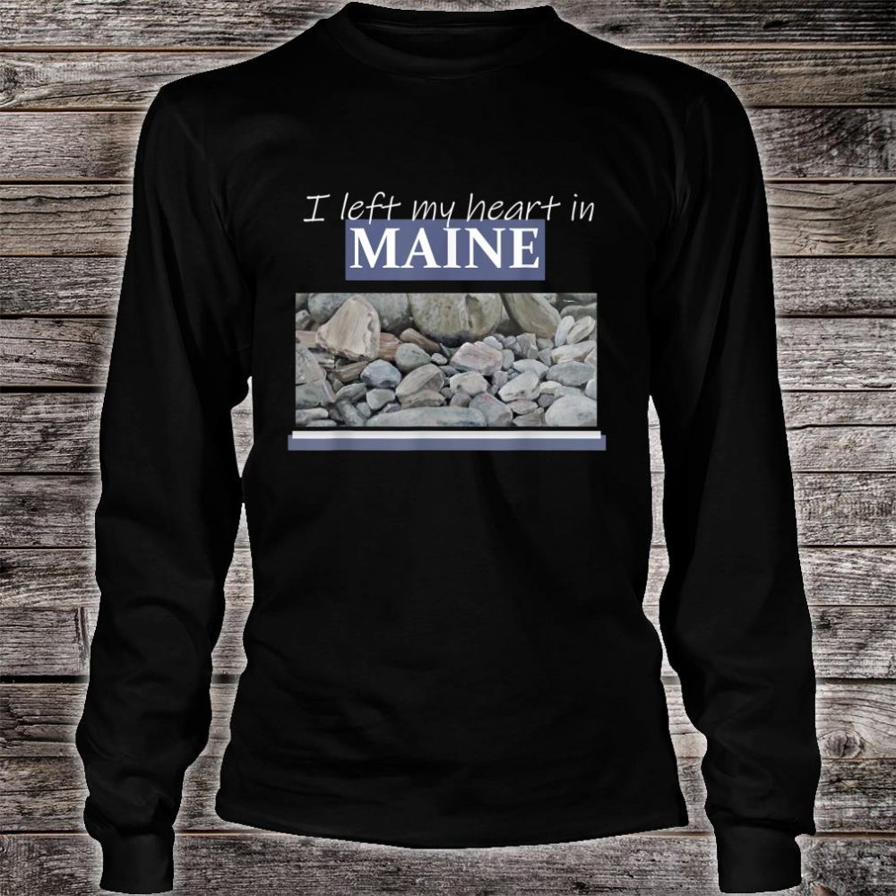 I Left My Heart In Maine Shirt long sleeved