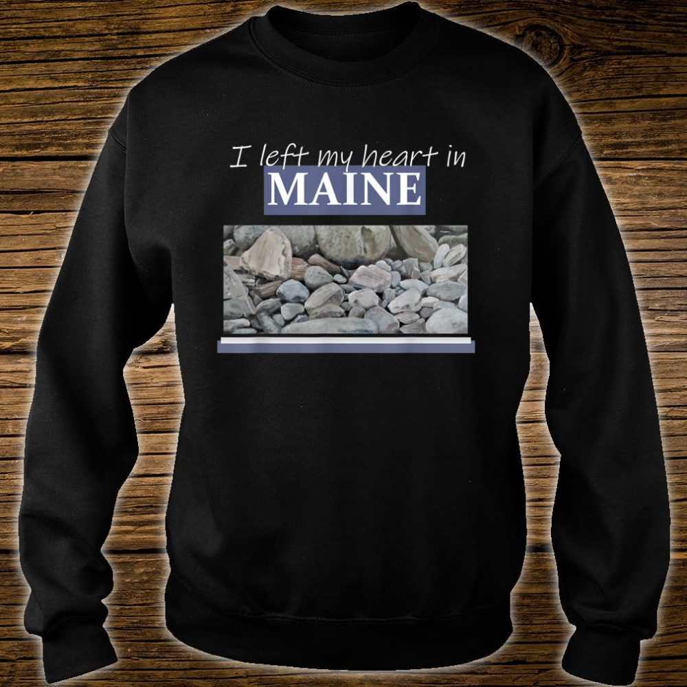 I Left My Heart In Maine Shirt sweater