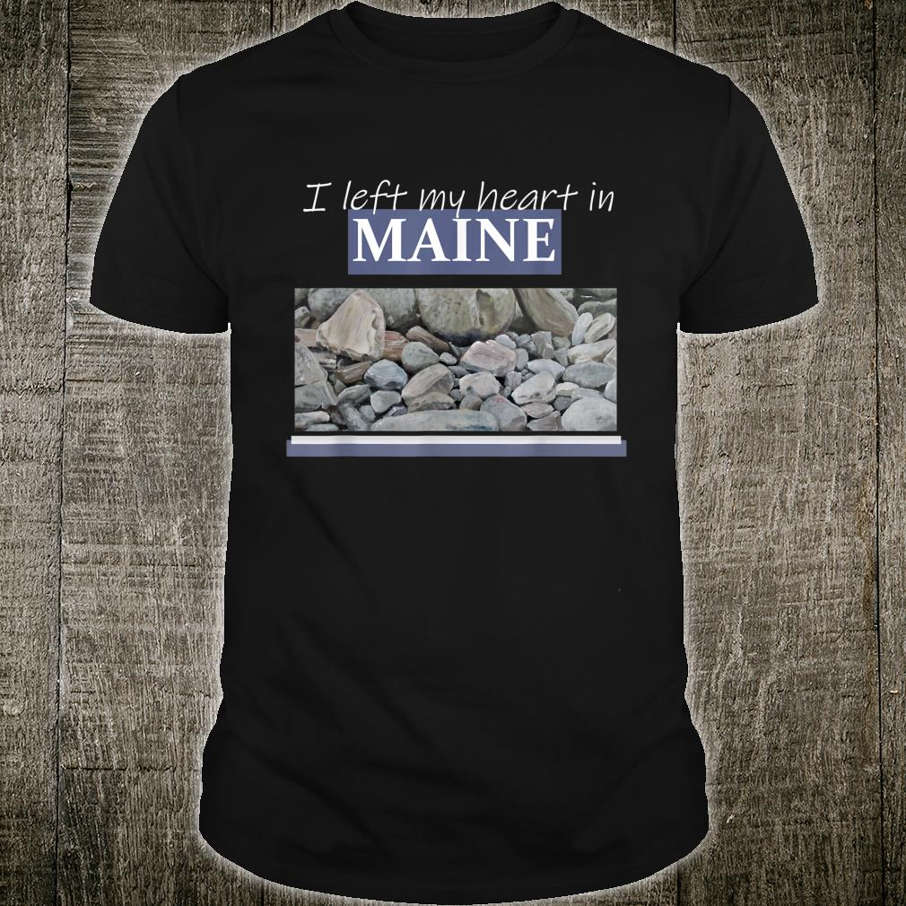 I Left My Heart In Maine Shirt