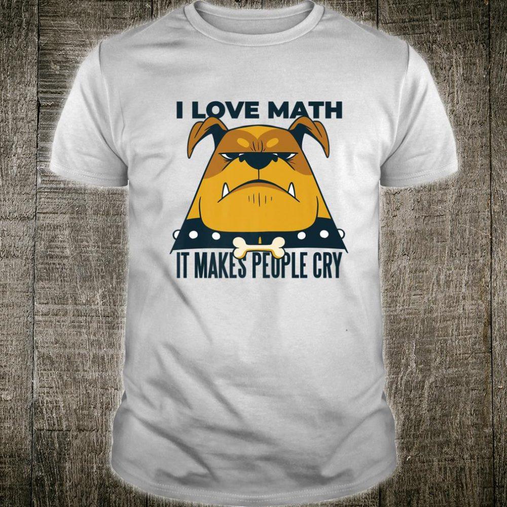 I Love Math It Makes People Cry Pitbull FOR TEACHERS Shirt