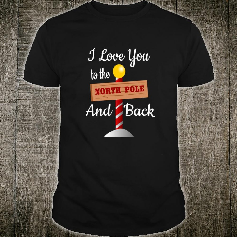 I Love You To The North Pole and Back Shirt