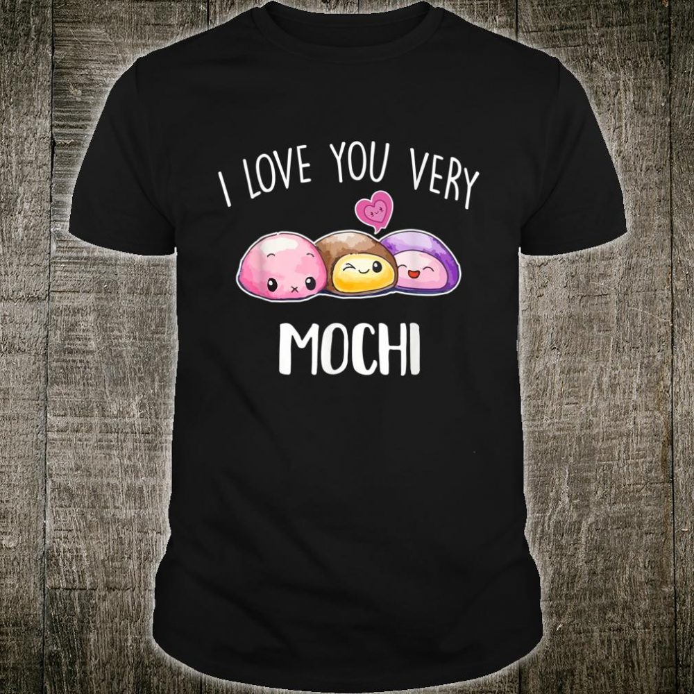 I Love You Very Mochi Dessert Food Pun Quote Day Shirt
