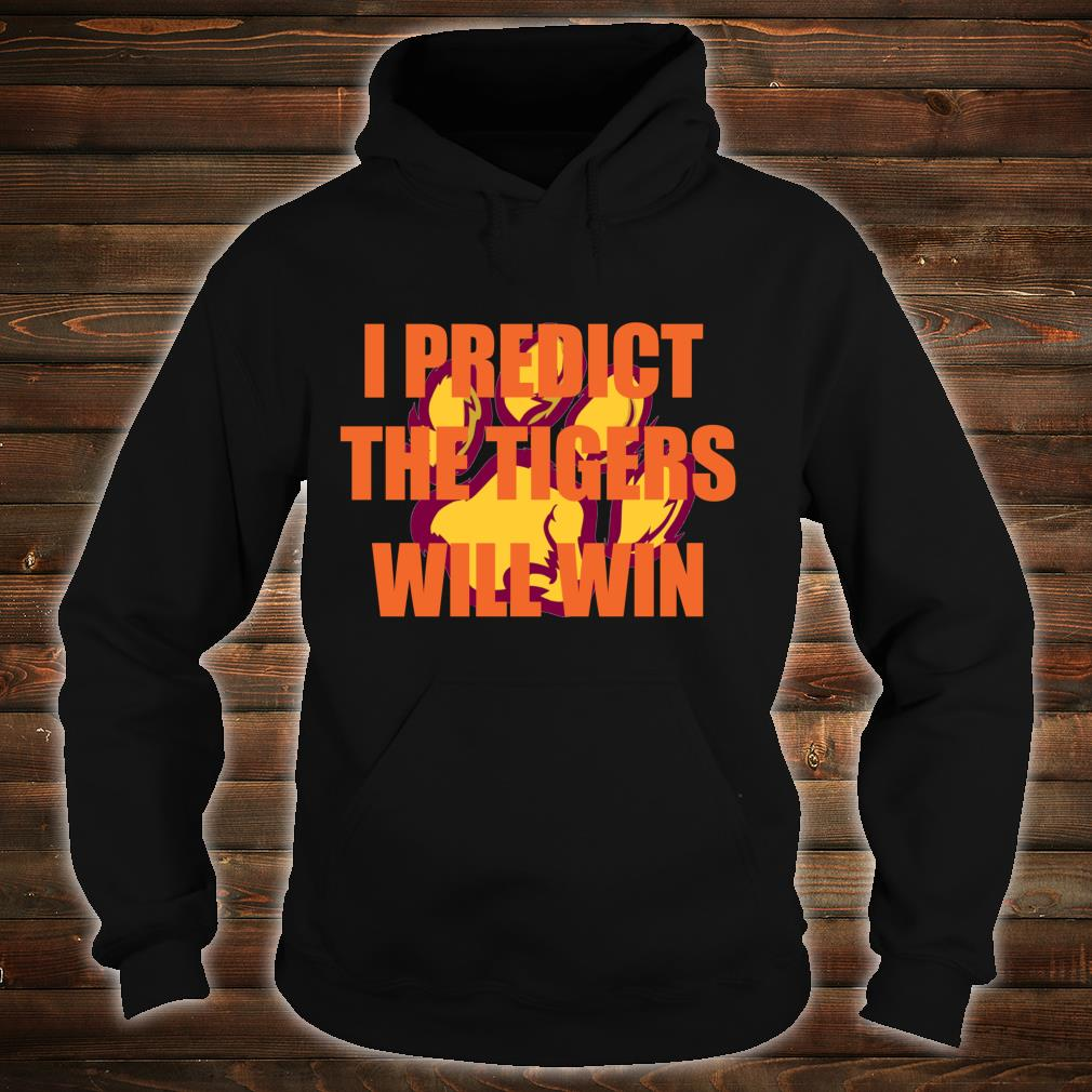 I Predict The Tigers Will Win Shirt hoodie