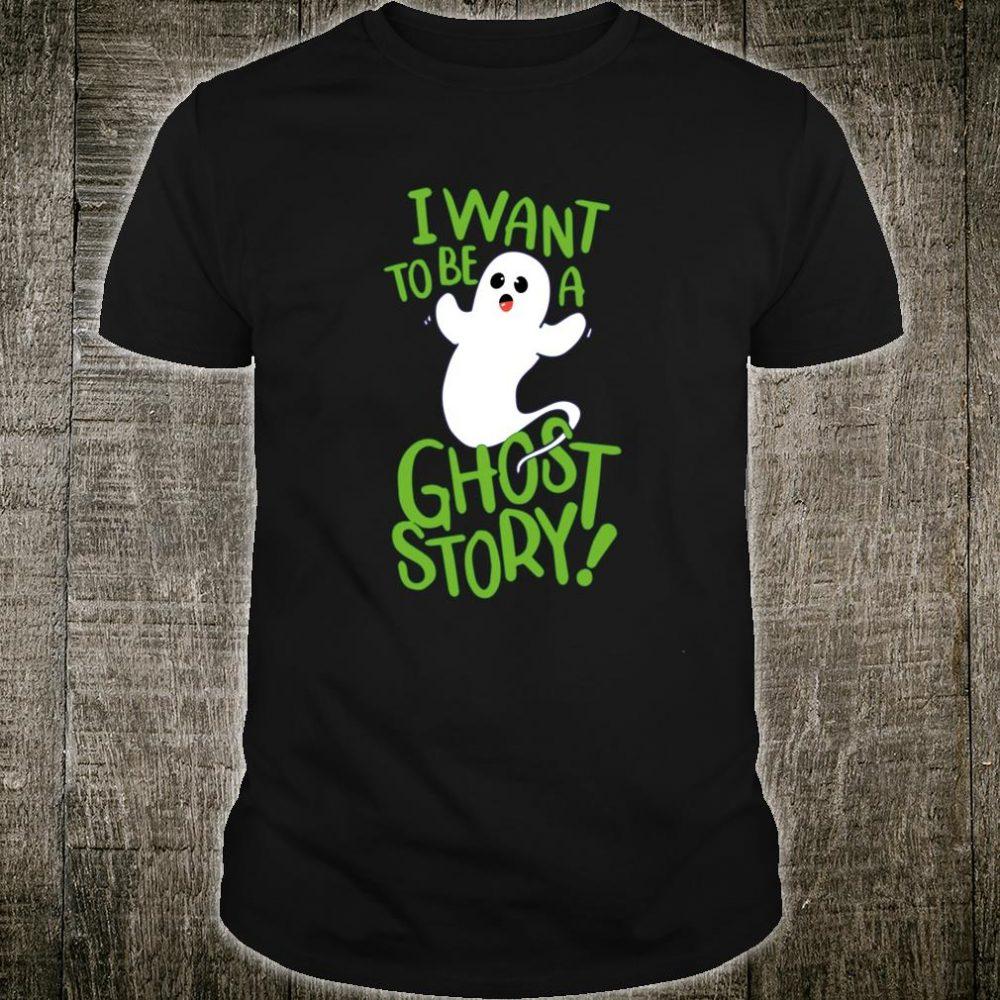 I Wanna Be A Ghost Story Shirt