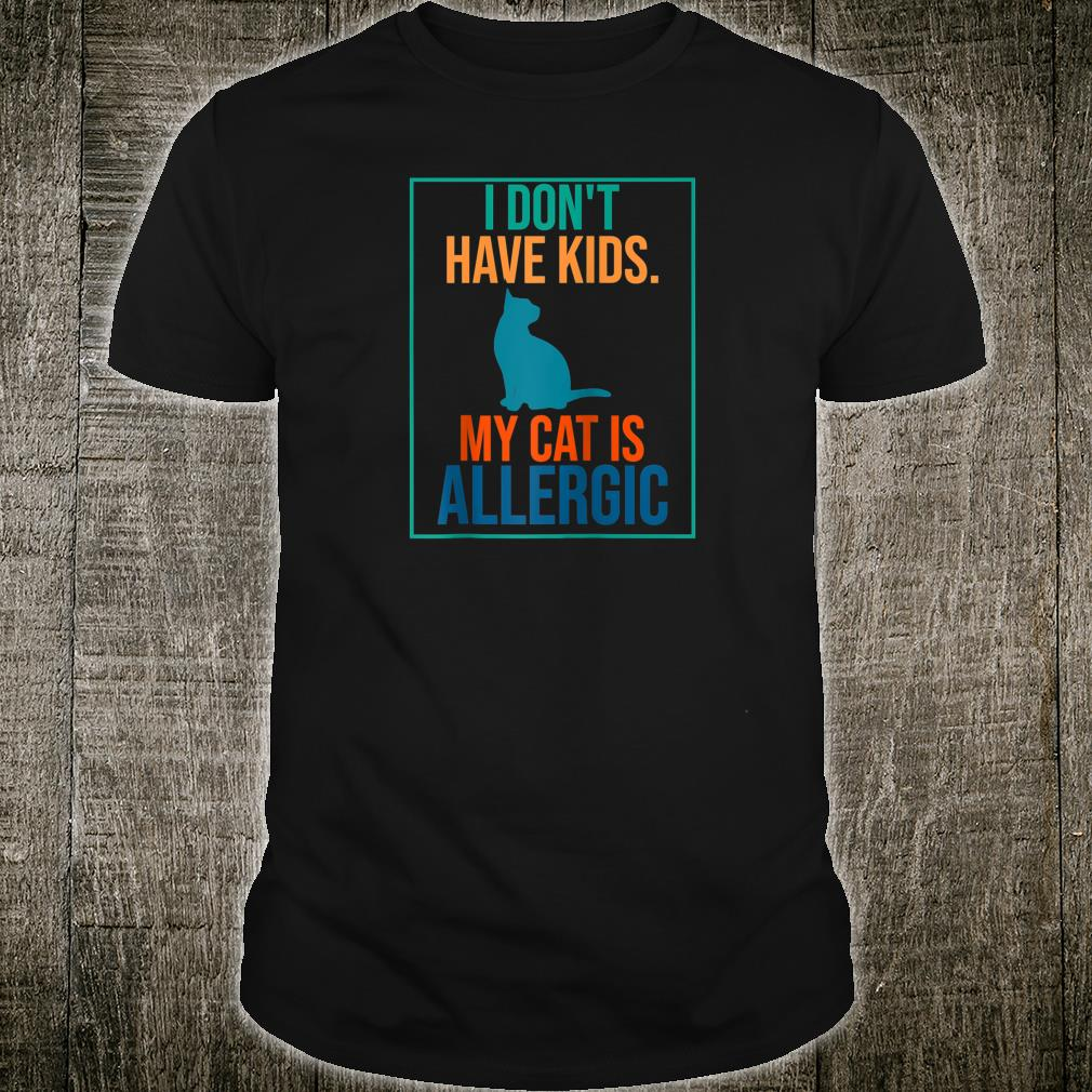 I don't have my cat is allergic cat Shirt