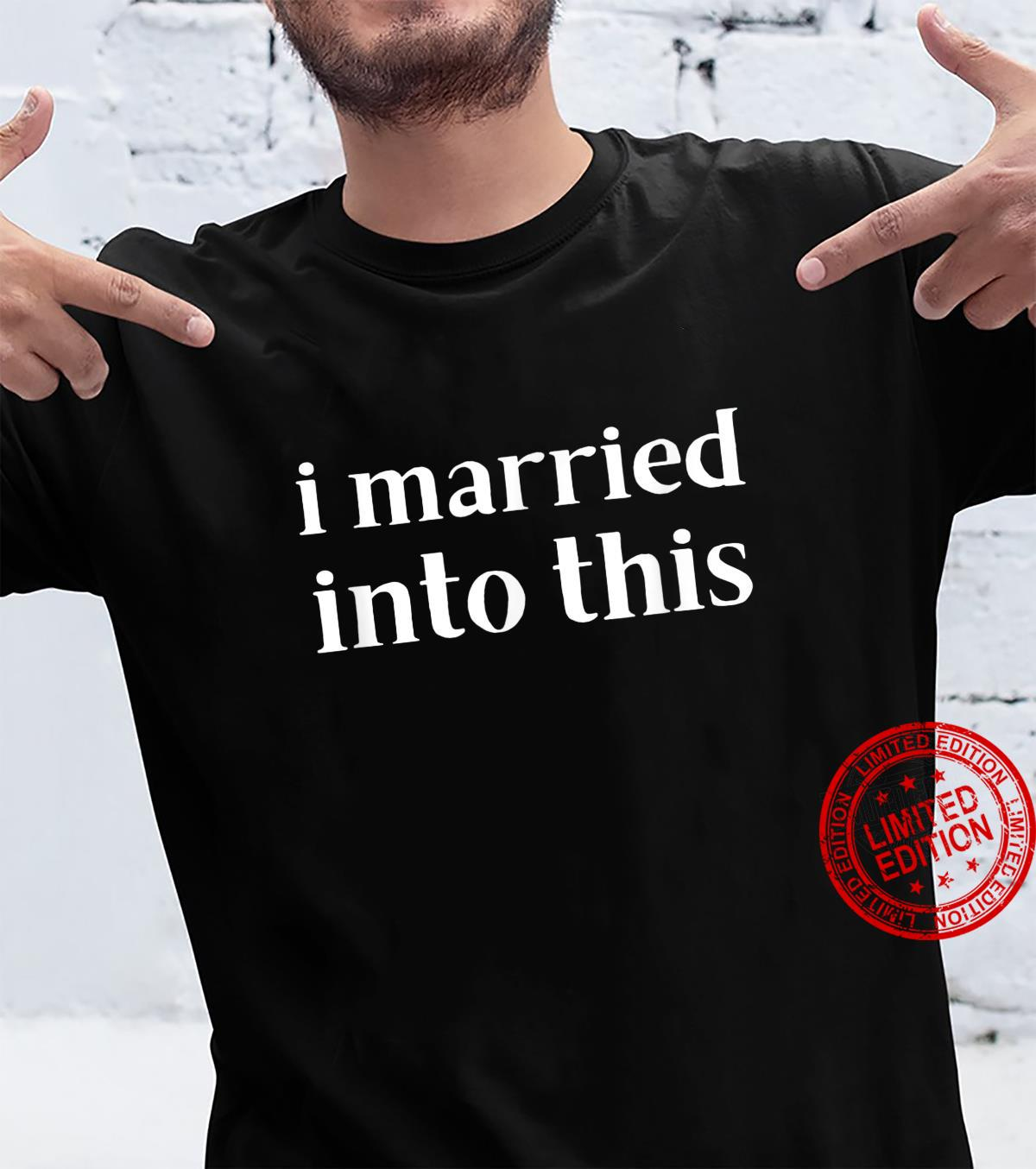 I married into this InLaw SoninLaw Daughter Shirt