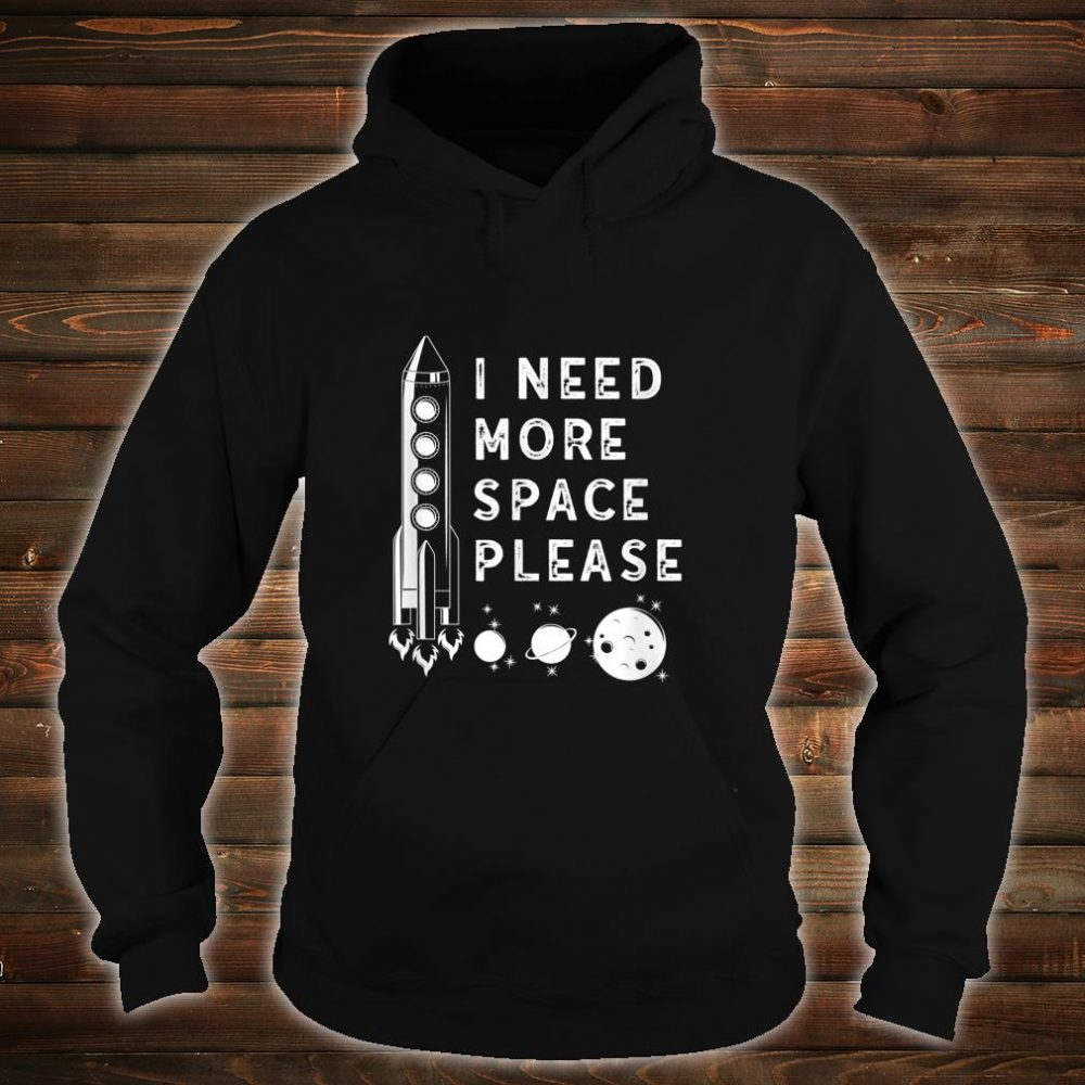 I need more space cute rocket science Shirt hoodie