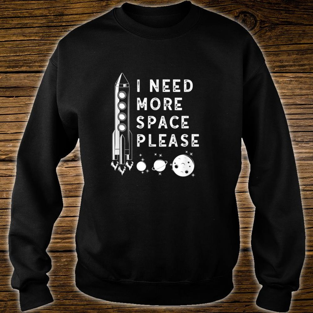 I need more space cute rocket science Shirt sweater