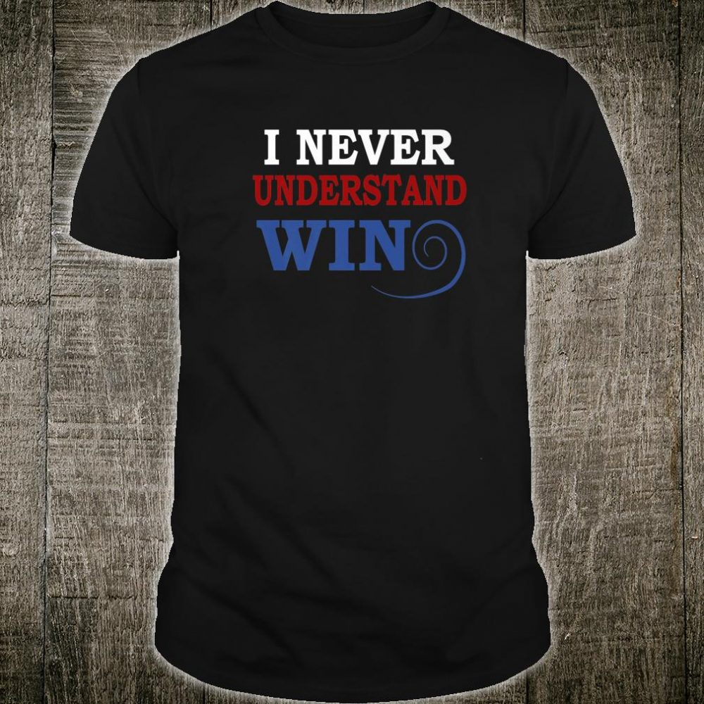 I never understand wind saying Shirt